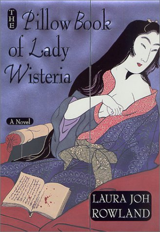 The Pillow Book of Lady Wisteria (Sano Ichiro Novels), Rowland,Laura Joh