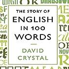The Story of English in 100 Words Hörbuch von David Crystal Gesprochen von: David Crystal