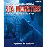 Sea Monsters: Prehistoric Predators of the Deep (Walking With Dinosaurs Special)by Nigel Marven
