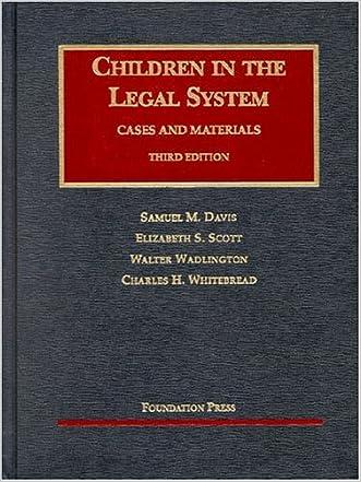 Davis, Scott, Wadlington and Whitebread's Children in the Legal System, 3D (University Casebook Series)