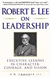 img - for Robert E. Lee on Leadership : Executive Lessons in Character, Courage, and Vision book / textbook / text book
