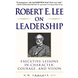 Robert E. Lee on Leadership: Executive Lessons in Character, Courage, and Visionby H.W. Crocker III