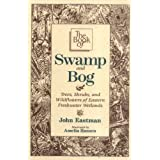 The Book of Swamp and Bog: Trees, Shrubs, and Wildflowers of the Eastern Freshwater Wetlandspar John Eastman