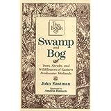 The Book of Swamp and Bog: Trees, Shrubs, and Wildflowers of the Eastern Freshwater Wetlandspar John Eastman