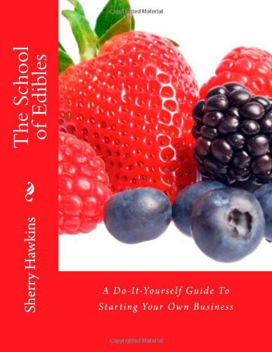 The School of Edibles: A Do-It-Yourself Guide To Starting Your Own Business: Volume 2 (Incredible Edible Centerpieces)