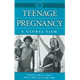 Teenage Pregnancy: A Global View (A World View of Social Issues)