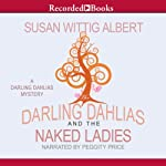The Darling Dahlias and the Naked Ladies | Susan Wittig Albert