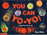 You Can Yo-Yo! Twenty-five tricks to Try! (0439088275) by Weber, Bruce