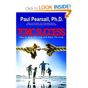 Toxic Success: How to Stop Striving and Start Thriving Ph.D. Paul Pearsall