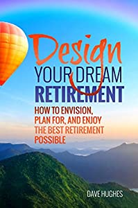 Design Your Dream Retirement: How to Envision, Plan For, and Enjoy the Best Retirement Possible from Prickly Pair Publishing