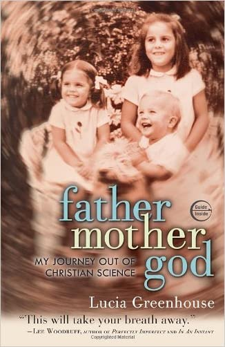 fathermothergod: My Journey Out of Christian Science written by Lucia Greenhouse