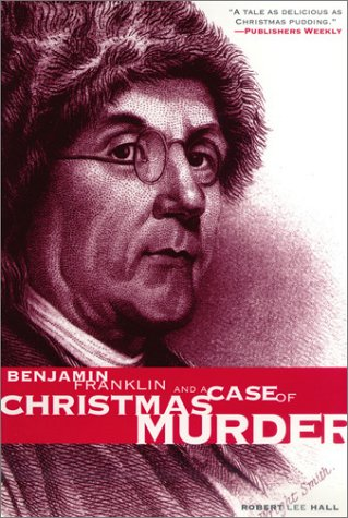Benjamin Franklin and a Case of Christmas Murder (The Benjamin Franklin Mysteries) (Pine Street Books)