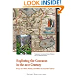 Exploring the Caucasus in the 21st Century: Essays on Culture, History and Politics in a Dynamic Context (Amsterdam...