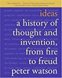 Ideas: A History of Thought and Invention, from Fire to Freud (0060935642) by Watson, Peter