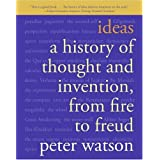 Ideas: A History of Thought and Invention, from Fire to Freudby Peter Watson