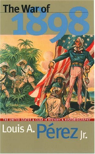The War of 1898: The United States and Cuba in History...