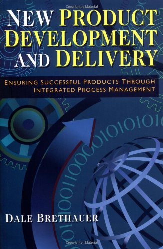 New Product Development and Delivery: Ensuring Successful Products Through Integrated Process Management
