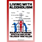 Living With Alcoholism: Your Guide To Dealing With Alcohol Abuse And Addiction While Getting The Alcoholism Treatment You Need ~ K M S Publishing.com
