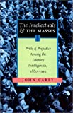 The Intellectuals And The Masses: Pride and Prejudice Among the Literary Intelligensia, 1880-1939 (0897335074) by John Carey