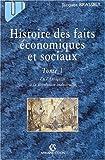 Histoire des faits économiques et sociaux. Tome 1, De l'Antiquité à la Révolution industrielle