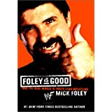 Foley Is Good: And the Real World Is Faker Than Wrestling ~ Mick Foley