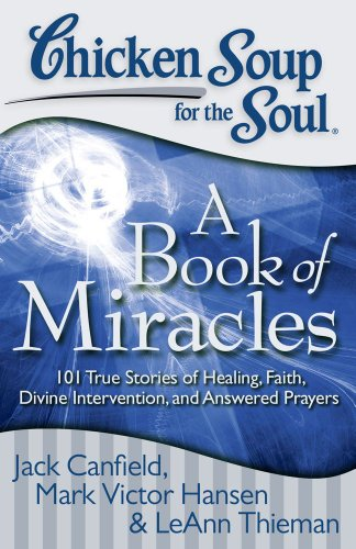 Chicken Soup for the Soul: A Book of Miracles: 101 True Stories of Healing, Faith, Divine Intervention, and Answered Prayers (Miracle Chicken compare prices)