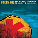 Pick My Kiss: Bluegrass Red Hot Chili Pepper