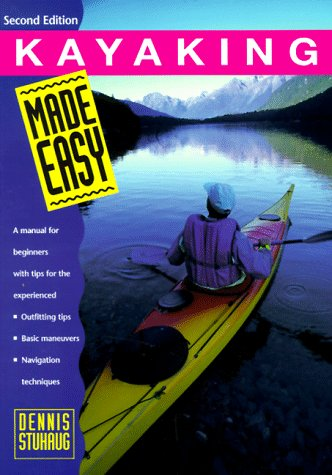 Kayaking Made Easy, 2nd: A Manual for Beginners with Tips for the Experienced (Made Easy Series)
