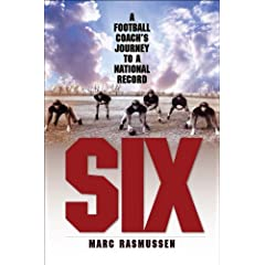 Six: A Football Coach's Journey to a National Record by Marc Rasmussen