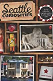 Image of Seattle Curiosities: Quirky characters, roadside oddities & other offbeat stuff (Curiosities Series)