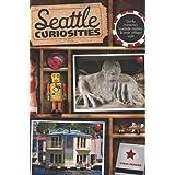 Seattle Curiosities: Quirky Characters, Roadside Oddities & Other Offbeat Stuff (Curiosities Series) ~ Steve Pomper