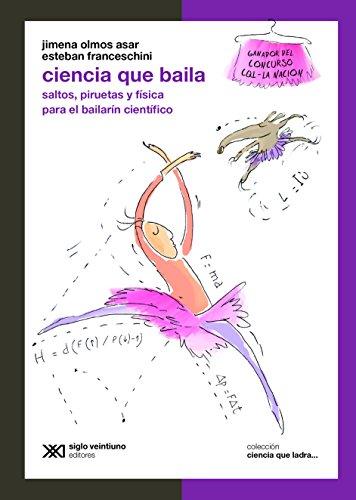 Ciencia que baila: Saltos, piruetas y física para el bailarín científico (Ciencia que ladra... serie Clásica)