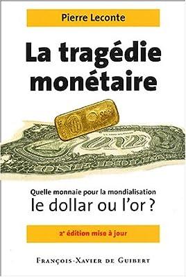 Tragédie monétaire : Quelle monnaie pour la mondialisation, le dollar ou l'or ? par Pierre Leconte
