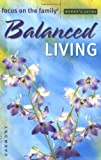 Balanced Living (Focus on the Family Women's Series) (0830733639) by Focus on the Family