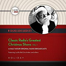 Classic Radio's Greatest Christmas Shows, Vol. 1  by  Hollywood 360 Narrated by Lucille Ball, Eve Arden,  full cast
