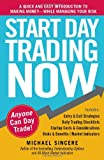 Michael Sincere Start Day Trading Now: A Quick and Easy Introduction to Making Money While Managing Your Risk