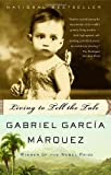 Living to Tell the Tale (140003454X) by Gabriel Garcia Marquez