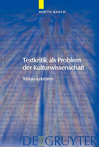 Textkritik Als Problem Der Kulturwissenschaft: Tristan-lekturen (Trends in Medieval Philology 9) (German Edition)