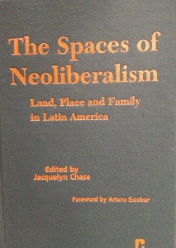 The Spaces of Neoliberalism: Land, Place, and Family in Latin America