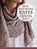 Cozy Stash-Busting Knits: 22 Patterns for Hats, Scarves, Cowls & More
