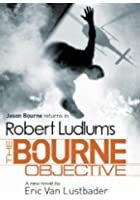 Robert Ludlum's The Bourne Objective: The Bourne Saga: Book Eight (Jason Bourne 8)