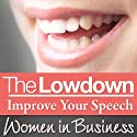 The Lowdown: Improve Your Speech - Women in Business (       UNABRIDGED) by Sarah Stephenson Narrated by Sarah Stephenson