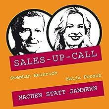 Machen statt Jammern (Sales-up-Call) Hörbuch von Stephan Heinrich, Katja Porsch Gesprochen von: Stephan Heinrich, Katja Porsch