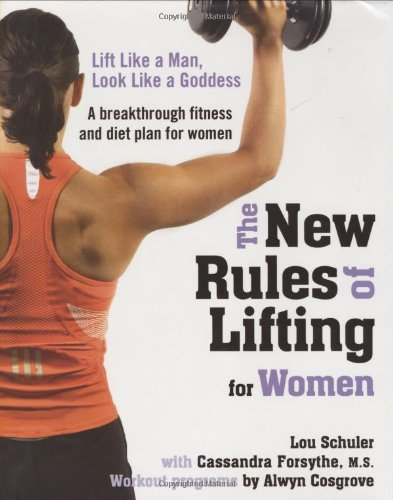 The New Rules of Lifting for Women: Lift Like a Man, Look Like a Goddess: Lou Schuler, Cassandra Forsythe, Alwyn Cosgrove: 9781583332948: Amazon.com: Books