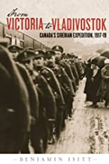 From Victoria to Vladivostok : Canada's Siberian Expedition, 1917-19