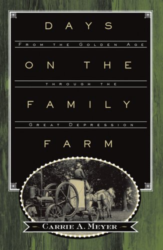 Days on the Family Farm: From the Golden Age through the Great Depression, Carrie A. Meyer