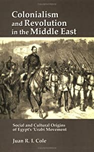 Colonialism & Revolution In the Middle East: Social and Cultural Origins of Egypt's 'Urabi Movement from Juan Cole
