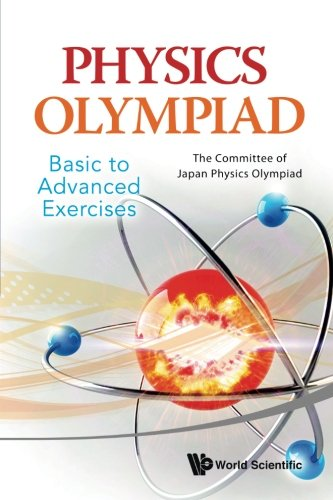Physics Olympiad - Basic To Advanced Exercises, by The Committee Of Japan Physics Olympiad Japan