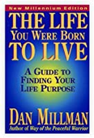 THE LIFE YOU WERE BORN TO LIVE: A Guide to Finding Your Life Purpose (English Edition)