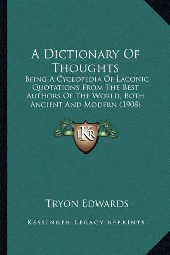 A Dictionary of Thoughts: Being a Cyclopedia of Laconic Quotations from the Best Authors of the World, Both Ancient and Modern (1908)